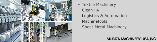 Textile Machinery, Clean FA, Logistics & Automation, Machinetools, Sheet Metal Machinery/Murata Machinery USA, Inc